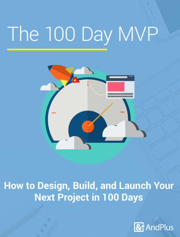 The AndPlus 100 Day MVP. Get your product to market quickly, whether it's a web dashboard or mobile app.